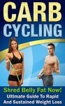 Carb Cycling: Shred Belly Fat Now!: Ultimate Guide to Rapid And Sustained Weight Loss (Carb Cycling, Carb Cycling for weight loss Book 1) - Paul Bradley