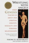 Wrestling With Angels: What Genesis Teaches Us About Our Spiritual Identity, Sexuality and Personal Rel ationships - Naomi H. Rosenblatt, Joshua Horwitz