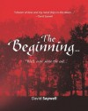 The Beginning...: Well, Ever Since the End... - David Saywell
