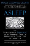 Asleep: The Forgotten Epidemic that Remains One of Medicine's Greatest Mysteries by Crosby, Molly Caldwell (2011) Paperback - Molly Caldwell Crosby