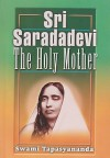 Sri Saradadevi: The Holy Mother - Swami Tapasyananda