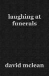 Laughing at Funerals - David McLean