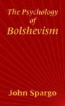 The Psychology of Bolshevism - John Spargo