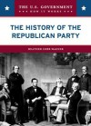The History of the Republican Party - Heather Lehr Wagner
