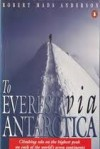 To Everest Via Antarctica: Climbing Solo on the Highest Peak on Each of the World's Seven Continents - Robert Mads Anderson