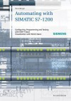 Automating with SIMATIC S7-1200: Configuring, Programming and Testing with STEP 7 Basic V11; Visualization with WinCC Basic V11: Configuring, ... STEP 7 Basic. Visualization with WinCC Basic - Hans Berger