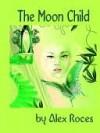 The Moon Child - Alex Roces