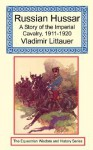 Russian Hussar - A Story of the Imperial Cavalry, 1911-1920 - Vladimir Littauer, R.H. Bruce Lockhart