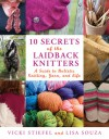 10 Secrets of the LaidBack Knitters: A Guide to Holistic Knitting, Yarn, and Life - Vicki Stiefel, Lisa Souza