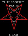 True Tales of Black Magic; Occult Deaths.: Occult Stories from the Dark Side. Occult Satanism Demonology. - S Rain, Occult Occultism