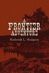 A Frontier Adventure - Roderick L. Hodgson