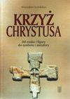 Krzyż Chrystusa : od znaku i figury do symbolu i metafory - Stanisław Kobielus