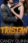 Tristan: An Alpha Billionaire Romance - Candy Quinn
