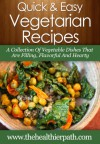 Vegetarian Recipes: A Collection Of Vegetable Dishes That Are Filling, Flavorful And Hearty. (Quick & Easy Recipes) - Mary Miller