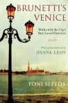 Brunetti's Venice: Walks with the City's Best-Loved Detective - Toni Sepeda, Donna Leon