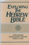Exploring the Hebrew Bible - John Tully Carmody, Denise Lardner Carmody, Robert L. Cohn