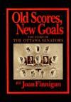 Old Scores, New Goals: The Story of the Ottawa Senators - Joan Finnigan
