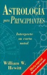 Astrologia Para Principiantes: Interprete su Carta Natal - William W. Hewitt