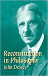 Reconstruction in Philosophy - John Dewey