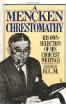 A Mencken Chrestomathy: His Own Selection of His Choicest Writing - H.L. Mencken