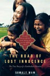 The Road of Lost Innocence: The True Story of a Cambodian Heroine - Somaly Mam