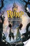 Rump: The True Story of Rumpelstiltskin - Liesl Shurtliff