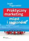 Praktyczny marketing miast i regionów - Jacek Pogorzelski