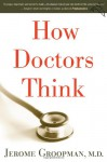 How Doctors Think - Jerome Groopman