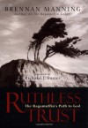 Ruthless Trust: The Ragamuffin's Path to God - Brennan Manning