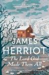 The Lord God Made Them All: The Classic Memoirs of a Yorkshire Country Vet. James Herriot - James Herriot