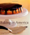 Baking in America: Traditional and Contemporary Favorites from the Past 200 Years - Greg Patent