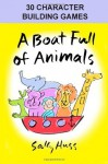 A Boat Full of Animals -- 30 Character Building Games - Sally Huss