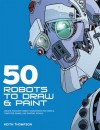 50 Robots to Draw & Paint - Keith Thompson
