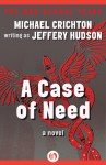 A Case of Need: A Novel - Jeffery Hudson, Michael Crichton