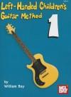Left-Handed Children's Guitar Method 1 - William Bay
