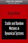 Stable and Random Motions in Dynamical Systems: With Special Emphasis on Celestial Mechanics - Jürgen Moser, Philip Holmes