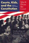 May It Please the Court: Courts, Kids, and the Constitution: Live Recordings and Transcripts of Sixteen Supreme Court Oral Arguments on the Constitutional Rights of Students and Teachers - Peter H. Irons