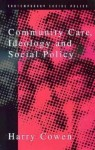 Community Care, Ideology, And Social Policy - Harry Cowen