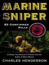 Marine Sniper: 93 Confirmed Kills - Charles Henderson