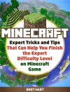 Minecraft: Expert Tricks and Tips That Can Help you Finish the Expert Difficulty Level on Minecraft Game (minecraft, minecraft monsters, minecraft herobrine) - Bret Hart