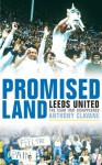Promised Land: Leeds United, the Team that Disappeared - Anthony Clavane