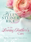 In the Loving Father's Care: Poems of Comfort in Times of Loss (Helen Steiner Rice Collection) - Helen Steiner Rice
