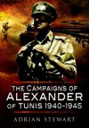 Campaigns of Alexander of Tunis 1940 - 1945 - Adrian Stewart