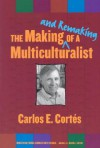 The Making--And Remaking--Of a Multiculturalist - Carlos E. Cortes, Cortes, Carlos E. Cortes, Carlos E.
