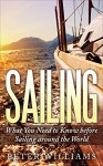 Sailing: What You Need to Know before Sailing around the World (Sailing, Boating, World Trip, Adventure, Travel Guide) - Peter Williams