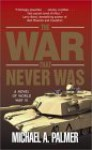 The War That Never Was - Michael A. Palmer