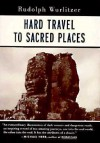 Hard Travel to Sacred Places - Rudolph Wurlitzer