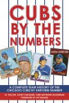 Cubs by the Numbers: A Complete Team History of the Cubbies by Uniform Number - Al Yellon, Matthew Silverman