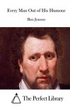 Every Man Out of His Humour - Ben Jonson, The Perfect Library