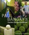 Paul Bangay's Garden Design Handbook - Paul Bangay, Simon Griffiths